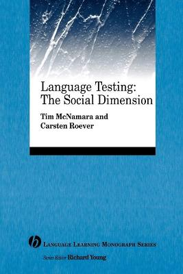 Language Testing The Social Dimension by Tim McNamara, Carsten Roever