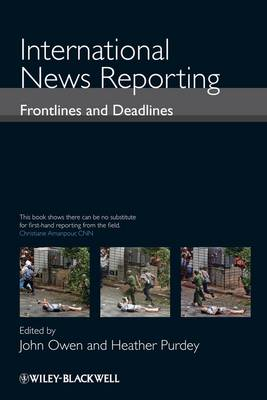 International News Reporting Frontlines and Deadlines by Heather Purdey