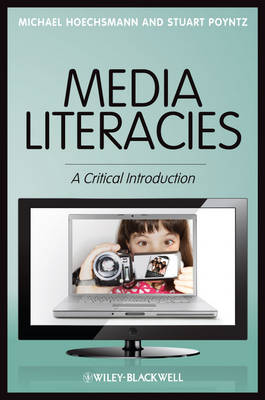 Media Literacies A Critical Introduction by Michael Hoechsmann, Stuart R. Poyntz