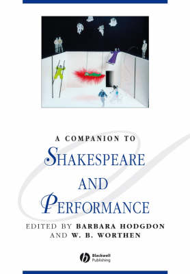 A Companion to Shakespeare and Performance by Barbara Hodgdon