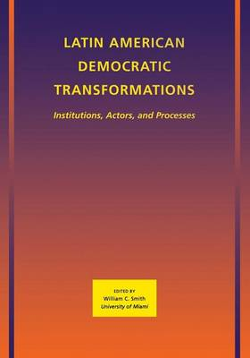 Latin American Democratic Transformations Institutions, Actors, Processes by William C. Smith