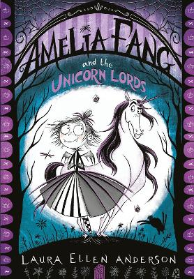 Cover for Amelia Fang and the Unicorn Lords by Laura Ellen Anderson