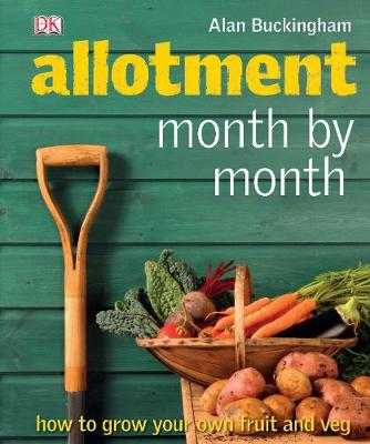 Allotment Month by Month How to Grow Your Own Fruit and Veg by Alan Buckingham