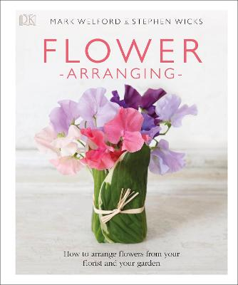 Flower Arranging For Home, Weddings and Gifts by Mark Welford, Stephen Wicks