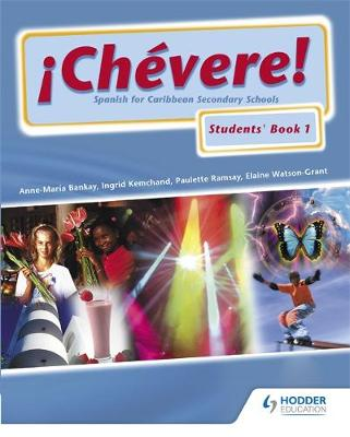 Chevere! Students' Book 1 by Anne-Maria Bankay, Ingrid Kemchand, Paulette Ramsay, Elaine Watson-Grant