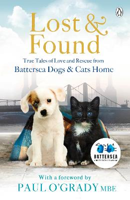 Lost and Found True Tales of Love and Rescue from Battersea Dogs and Cats Home by Battersea Dogs and Cats Home
