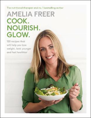 Cook. Nourish. Glow. by Amelia Freer