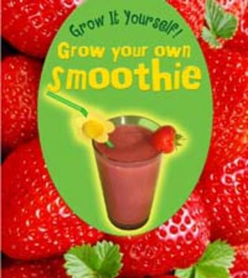 Grow Your Own Smoothie by John Malam