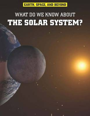 What Do We Know About the Solar System? by Ian Graham