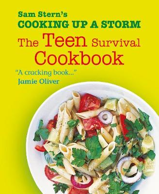 Cooking Up a Storm The Teen Survival Cookbook by Sam Stern