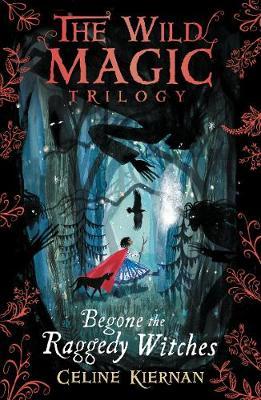 Begone the Raggedy Witches by Celine Kiernan, Victoria Semykina
