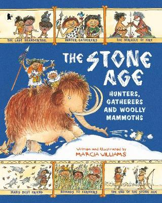 Cover for The Stone Age Hunters, Gatherers and Woolly Mammoths by Marcia Williams