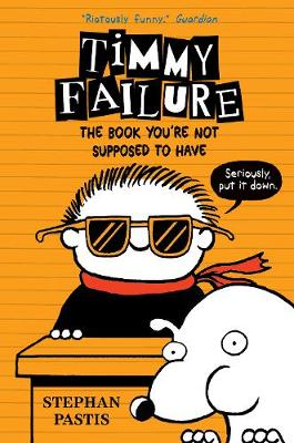 Cover for Timmy Failure: The Book You're Not Supposed to Have by Stephan Pastis