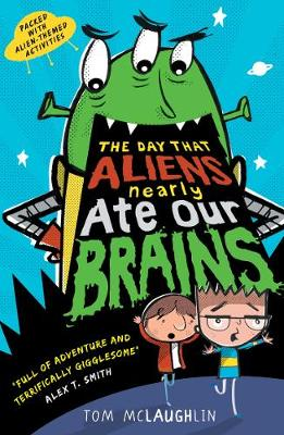 Cover for The Day That Aliens (Nearly) Ate Our Brains by Tom McLaughlin