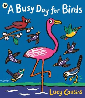 A Busy Day for Birds by Lucy Cousins