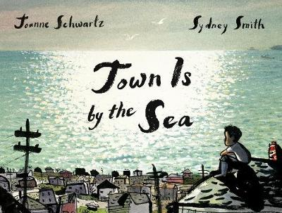 Cover for Town is by the Sea by Joanne Schwartz