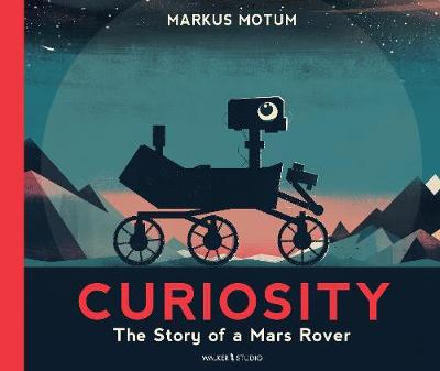 Cover for Curiosity The Story of a Mars Rover by Markus Motum