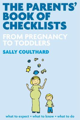 The Parents' Book of Checklists From Pregnancy to Toddlers by Sally Coulthard