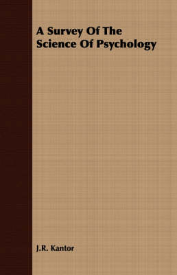 A Survey Of The Science Of Psychology by J. R. Kantor