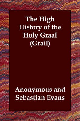 The High History of the Holy Graal (Grail) by Anonymous