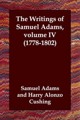 The Writings of Samuel Adams, Volume IV (1778-1802) by Samuel Adams