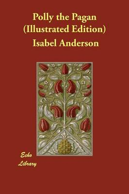 Polly the Pagan (Illustrated Edition) by Isabel Anderson, Basil King
