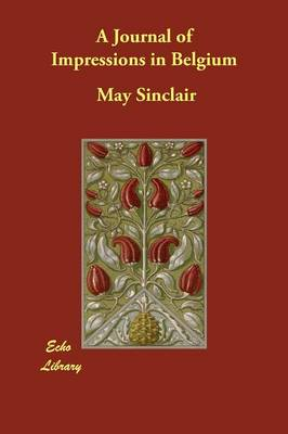 A Journal of Impressions in Belgium by May Sinclair