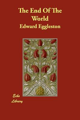 The End of the World by Deceased Edward Eggleston