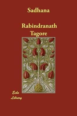 Sadhana by Rabindranath (Writer, Nobel Laureate) Tagore