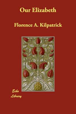 Our Elizabeth by Florence A Kilpatrick