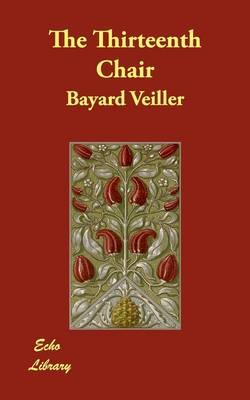 The Thirteenth Chair by Bayard Veiller