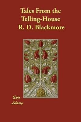 Tales from the Telling-House by R D Blackmore