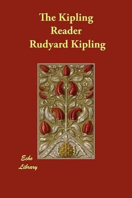 The Kipling Reader by Rudyard Kipling