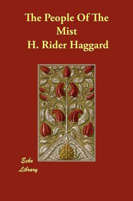 The People of the Mist by Sir H Rider Haggard