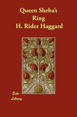 Queen Sheba's Ring by Sir H Rider Haggard