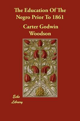 The Education of the Negro Prior to 1861 by Carter Godwin Woodson
