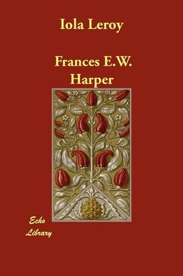 Iola Leroy by Frances E W Harper