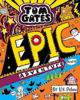 Cover for Tom Gates: Epic Adventure (kind of) by Liz Pichon