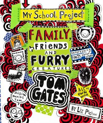 Cover for Tom Gates: Family, Friends and Furry Creatures by Liz Pichon