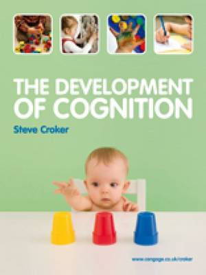 The Development of Cognition (with CourseMate and eBook Access Card) by Steve (Steve Croker, Assistant Professor of Psychology at Illinois State University, USA.) Croker