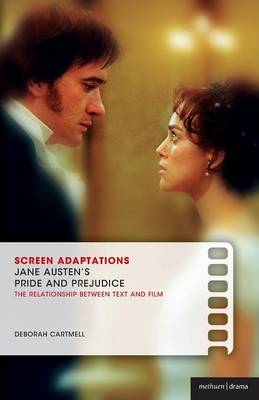 Screen Adaptations: Jane Austen's Pride and Prejudice A Close Study of the Relationship Between Text and Film by Deborah Cartmell