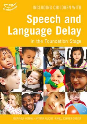 Including Children with Speech and Language Delay by Aderinola Hotonu, Antonia Aldous, Ranel Schafer-Dreyer, Clare Beswick