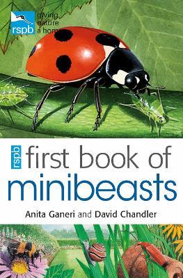 RSPB First Book Of Minibeasts by Anita Ganeri, David Chandler, Mike Unwin