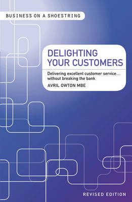Delighting Your Customers Delivering Excellent Customer Service...without Breaking the Bank by Avril, MBE Owton