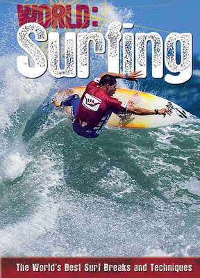 Surfing The World's Best Surf Breaks and Techniques by Paul Mason