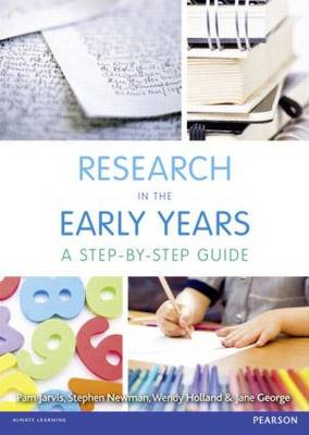 Research in the Early Years A step-by-step guide by Pam Jarvis, Stephen Newman, Wendy Holland, Jane George