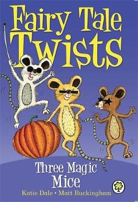 Fairy Tale Twists: Three Magic Mice by Katie Dale