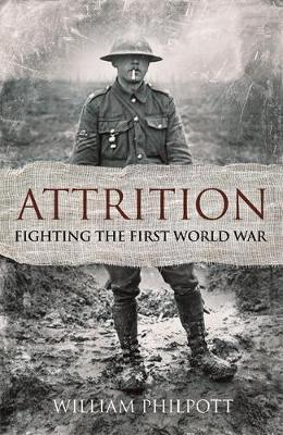 Attrition Fighting the First World War by William Philpott
