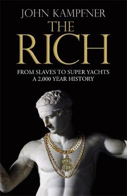 The Rich From Slaves to Super-Yachts: A 2,000-Year History by John Kampfner