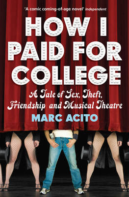 How I Paid for College A Tale of Sex, Theft, Friendship and Musical Theater by Marc Acito